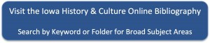 Visit the Iowa History & Culture Online Bibliography,  Search Keyword or Folder for Broad Subject Area